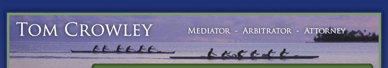 Tom Crowley - Hawaii Mediator - Arbitrator - Attorney